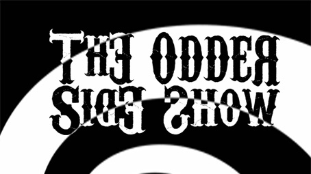 The Odder Side Show
